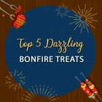 Top 5 Dazzling Bonfire Treats!