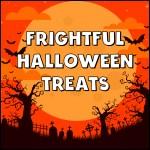 Frightful Halloween treats!